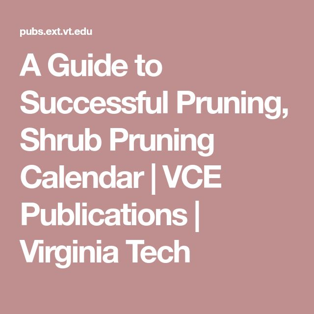 A Guide to Successful Pruning, Shrub Pruning Calendar | VCE Publications | Virginia Tech