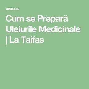 Cum se Prepară Uleiurile Medicinale   La Taifas