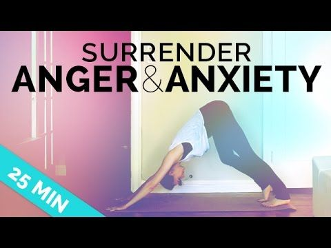 Yoga for Anxiety & Anger: Yoga to Surrender & Calm Down (25-min) - All Levels - YouTube