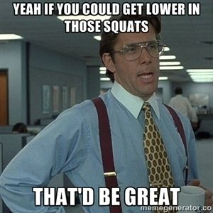 Yeah if you could gEt lower in those squats That'd be great | Bill Lumbergh Office Space