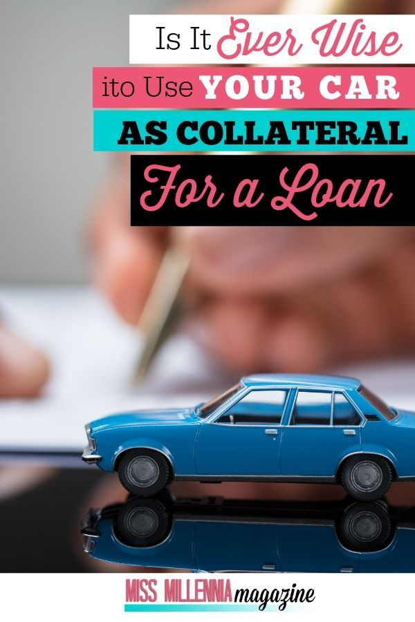 Should You Use Your Car As Collateral For A Loan In 2020 Collateral Loans Finance Loans Loan