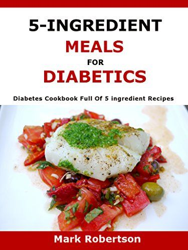 5-Ingredient Meals For Diabetics: Diabetes Cookbook Full Of 5- ingredient Recipes by Mark Robertson http://www.amazon.co.uk/dp/B01AUGKMZ6/ref=cm_sw_r_pi_dp_f3YOwb0B5DHJ2