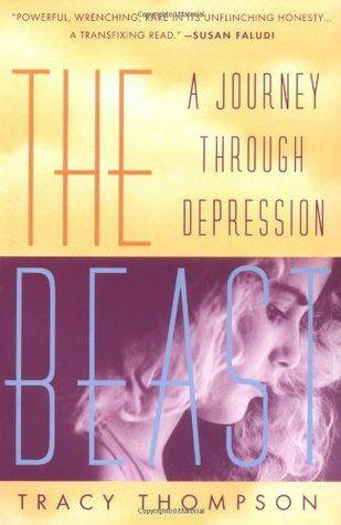 """The Beast: A Journey Through Depression"" by Tracy Thompson. [Depression] [Psychiatric Hospitalization]"