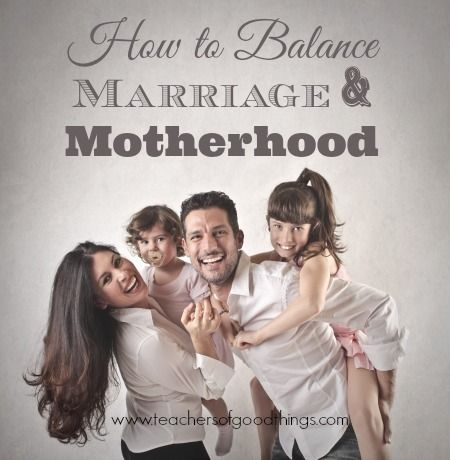Keep your marriage and motherhood balanced with tips that has helped one woman for 20 years. www.teachersofgoodthings.com