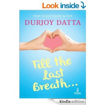 Till the Last Breath . . . eBook: Durjoy Datta: Amazon.in: Kindle Store