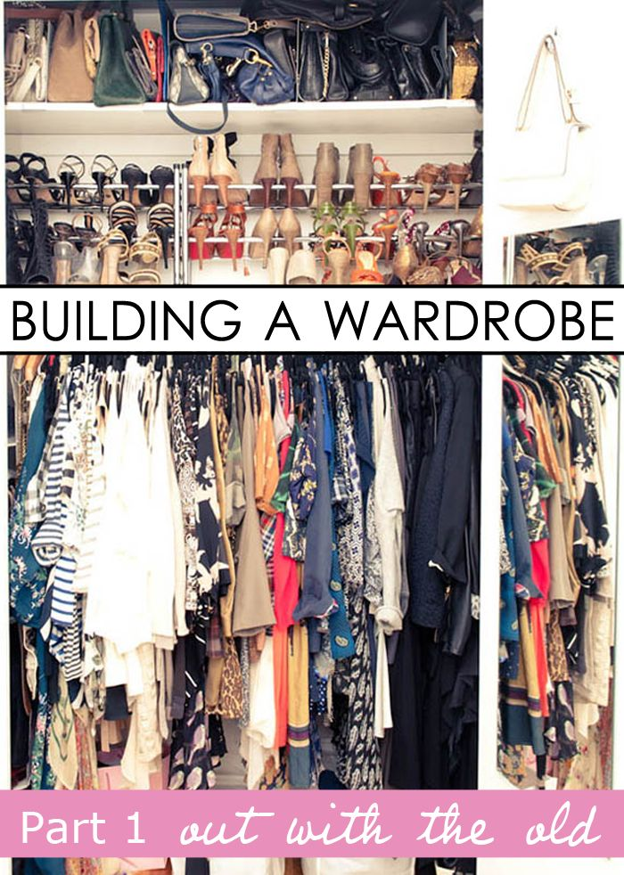 Building A Wardrobe - 4 part process for how to organize, build, and style an amazing wardrobe.