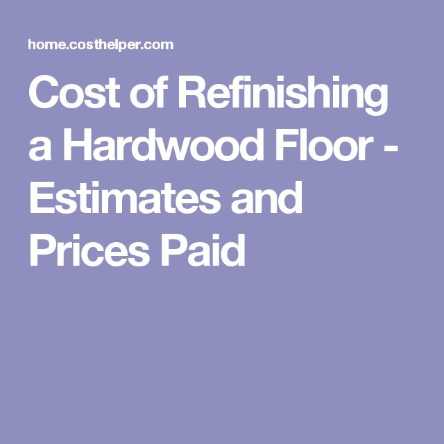 Cost of Refinishing a Hardwood Floor - Estimates and Prices Paid