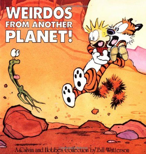 """""""Weirdos from Another Planet! (A Calvin & Hobbes Collection)"""" - Bill Watterson"""
