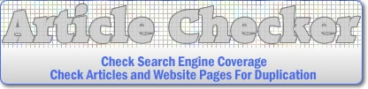 Article Checker is an online tool which helps check for search engine coverage  as well as check articles and website pages for duplication.