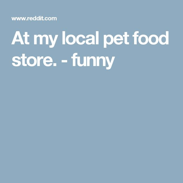 At my local pet food store. - funny