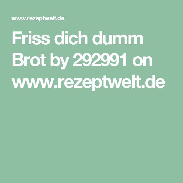 Friss dich dumm Brot by 292991 on www.rezeptwelt.de