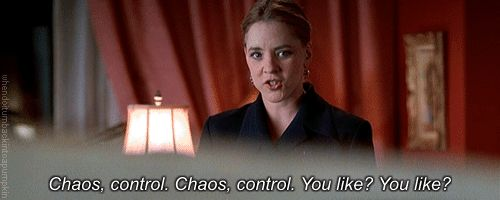 """""""Chaos, control. Chaos, control. You like? You like?"""" — Six Degrees of Separation"""