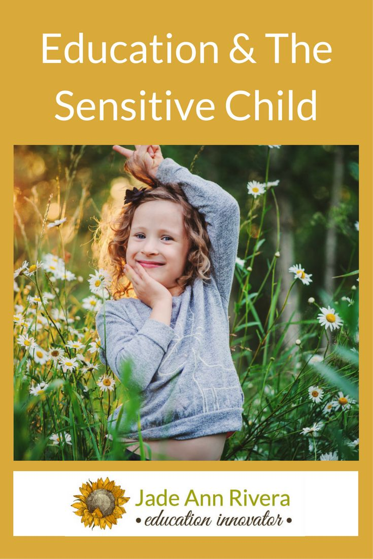 When a sensitive child's needs are heard, seen, and respected, they are likely to become some of the most effective individuals on the planet.