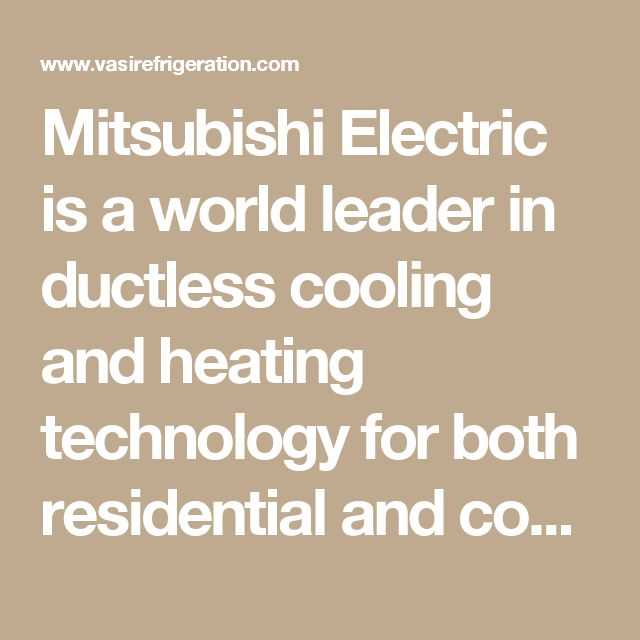 Why Mitsubishi Electric Vasi Refrigeration Home Goods Decor Ductless Ac Cool Rooms