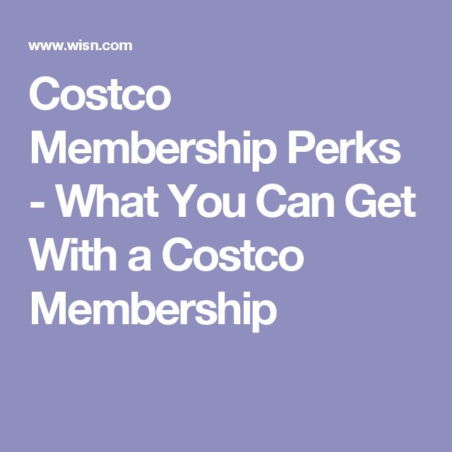 Costco Membership Perks - What You Can Get With a Costco Membership
