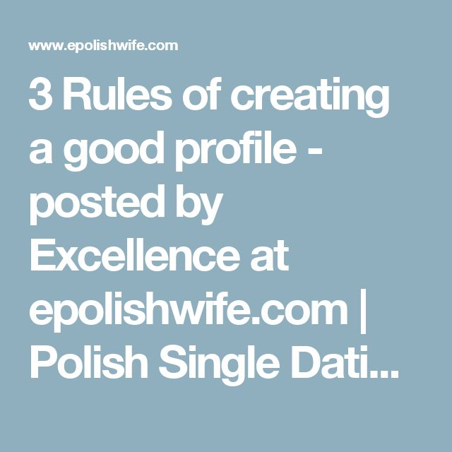 3 Rules of creating a good profile - posted by Excellence at epolishwife.com | Polish Single Dating Site, Best Dating Website for singles