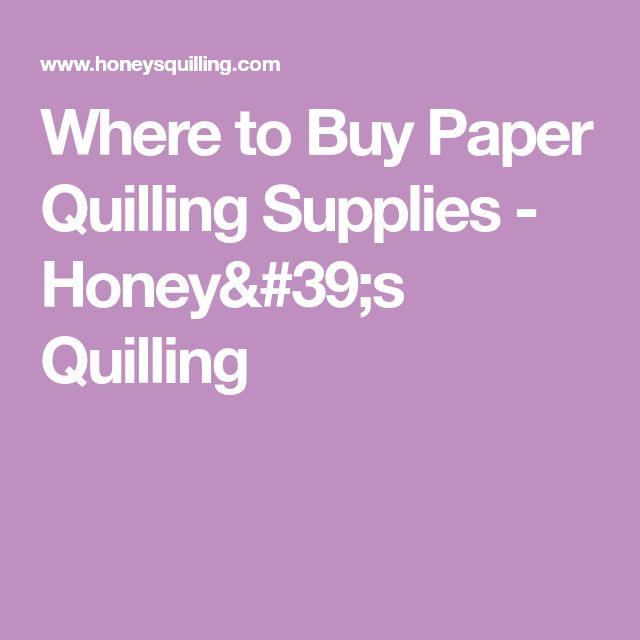 Where to Buy Paper Quilling Supplies - Honey's Quilling