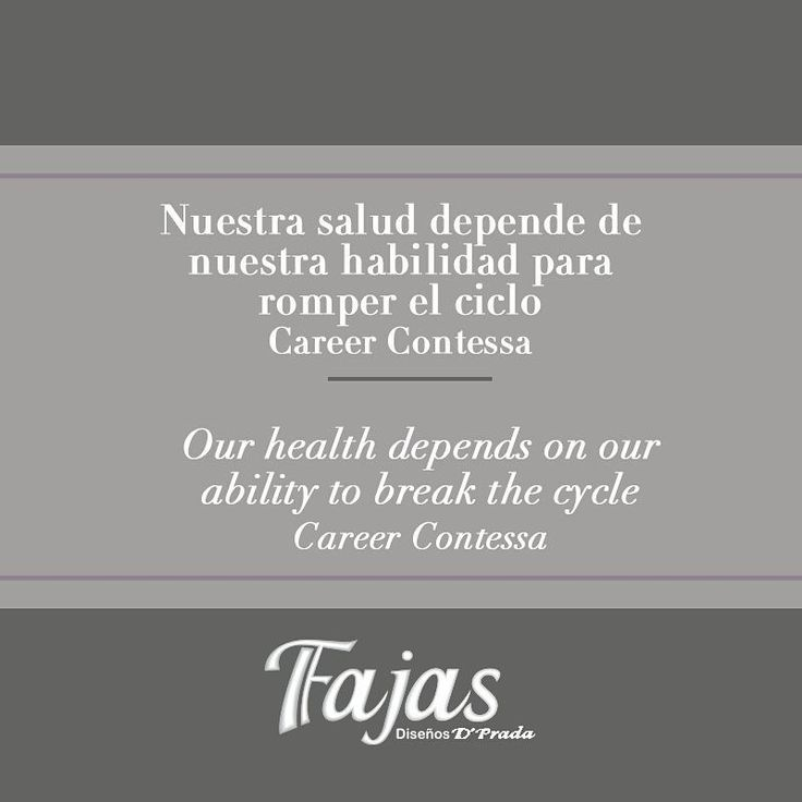 Our health depends on our ability to break the cycle. Career Contessa #FraseDelDíaFajasDiseñoD´Prada    Nuestra salud depende de nuestra habilidad para romper el ciclo. CareerContessa. #FraseDelDíaFajasDiseñoD´Prada
