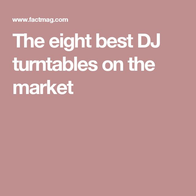 The eight best DJ turntables on the market