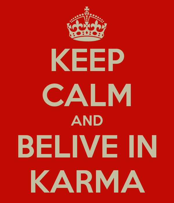 Keep Calm and belive in Karma