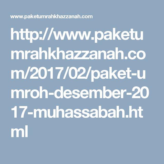 http://www.paketumrahkhazzanah.com/2017/02/paket-umroh-desember-2017-muhassabah.html