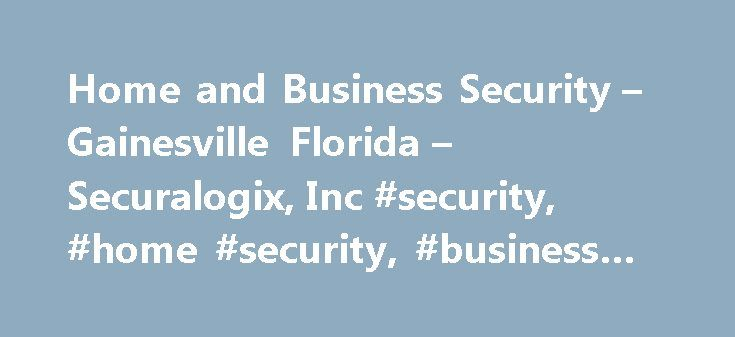 Home and Business Security – Gainesville Florida – Securalogix, Inc #security, #home #security, #business #security http://san-antonio.remmont.com/home-and-business-security-gainesville-florida-securalogix-inc-security-home-security-business-security/  # Welcome to Securalogix! Serving all of North Central Florida by providing the best traditional and cutting edge alarm technology in the industry. Now home and business owners can harness the power of today's communication technology to…