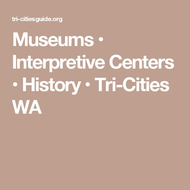 Museums • Interpretive Centers • History • Tri-Cities WA