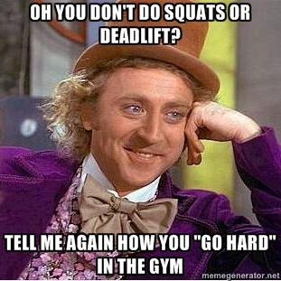 "Willy Wonka - Oh You Don't Do Squats or Deadlift? Tell Me Again How You ""Go Hard"" in the gym"