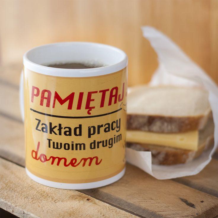 """""""Pamiętaj! Zakład pracy Twoim drugim domem"""" http://www.spodlady.com/smieszne_kubki"""