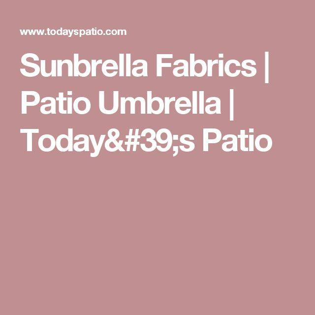 Sunbrella Fabrics | Patio Umbrella | Todayu0027s Patio