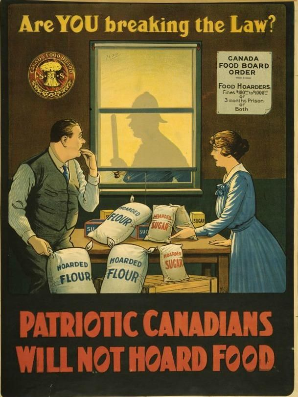 """Canadian WWI Propaganda Poster, found via Mental Floss - """"Presumably food hoarders didn't actually label their excess goods, but the point of this poster is pretty obvious to anyone familiar with the concept of war-time food rationing. During WWI, the crime was very serious and hoarders could face fines of up to 1000 Canadian Dollars—around $14,000 Canadian or $13,500 US in today's money, a lot of scratch for a little extra sugar."""""""