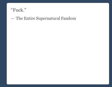 "All in all, tonight can be summed up in one word. | Community Post: Tumblr's Reaction To The ""Supernatural"" Finale"