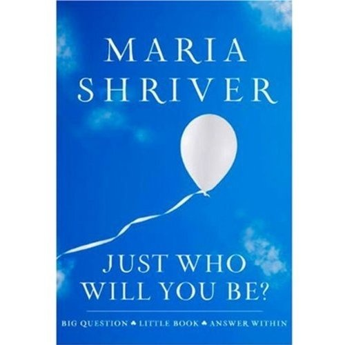 """""""Just Who Will You Be?"""" by Maria Shriver. It's a great book, everyone should read it."""
