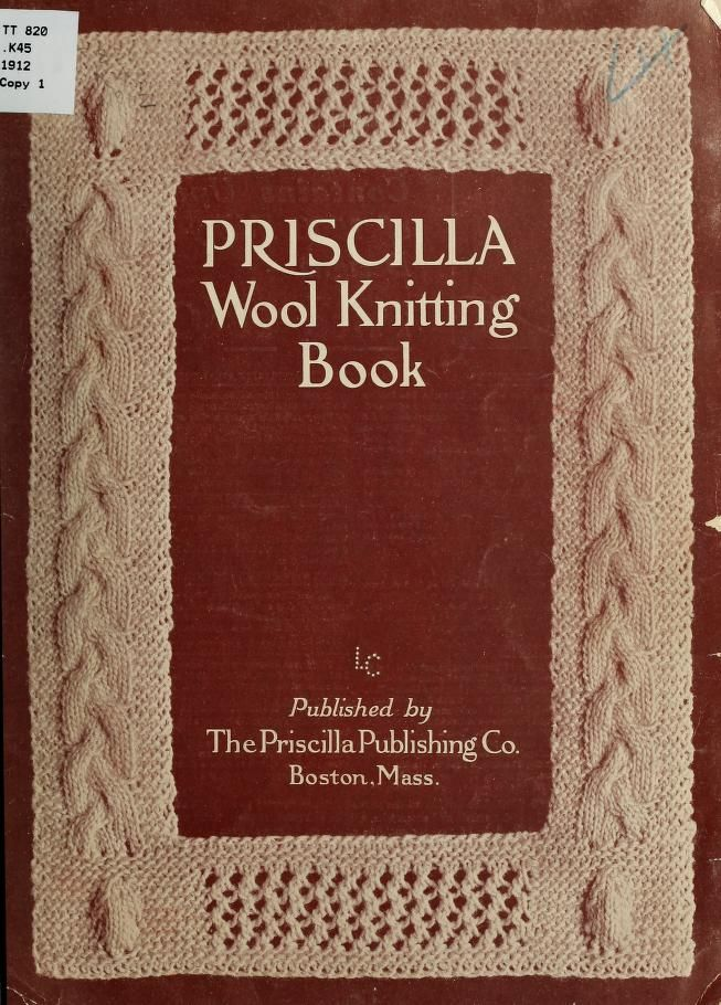 Priscilla Wool Knitting Book from 1908, revised in 1912. This clicks through to the complete book.