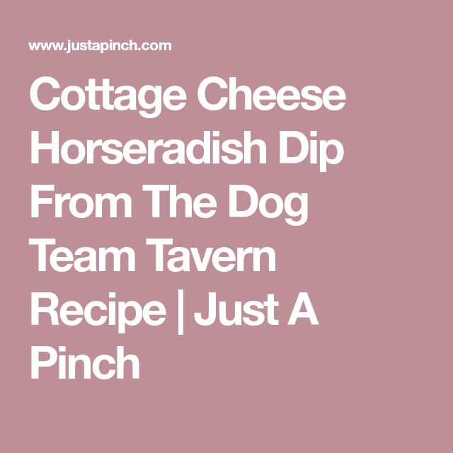 Cottage Cheese Horseradish Dip From The Dog Team Tavern Recipe | Just A Pinch