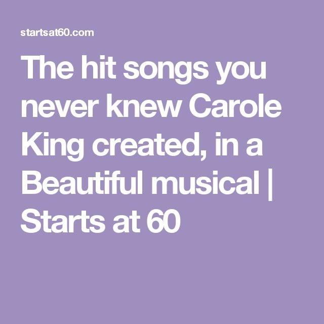 The hit songs you never knew Carole King created, in a Beautiful musical | Starts at 60