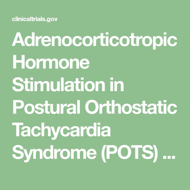 Adrenocorticotropic Hormone Stimulation in Postural Orthostatic Tachycardia Syndrome (POTS) - Full Text View - ClinicalTrials.gov