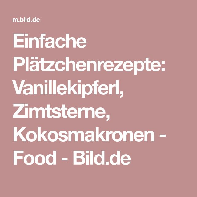 Einfache Plätzchenrezepte: Vanillekipferl, Zimtsterne, Kokosmakronen - Food - Bild.de