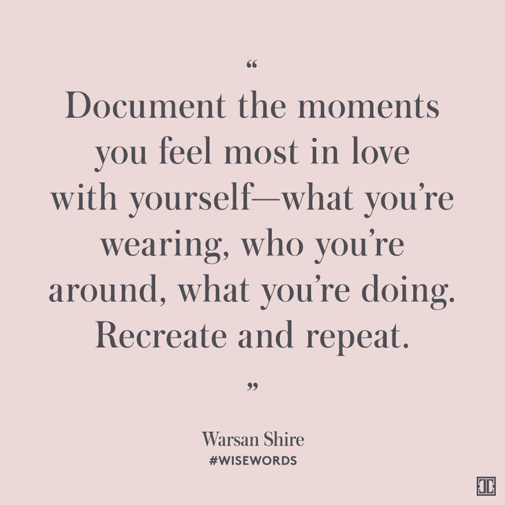 """Document the moments you feel most in love with yourself—what you're wearing, who you're around, what you're doing. Recreate and repeat."" — Warsan Shire #WiseWords"