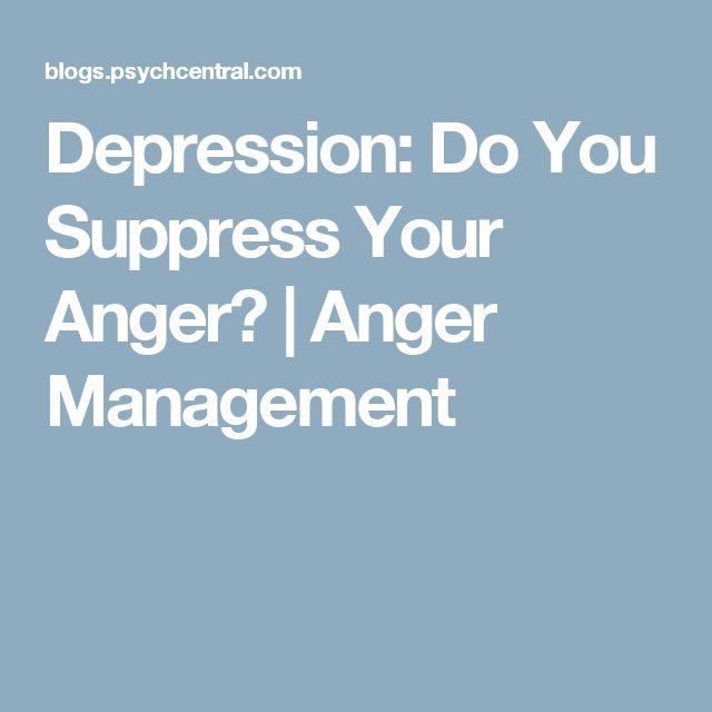 Depression: Do You Suppress Your Anger?   Anger Management