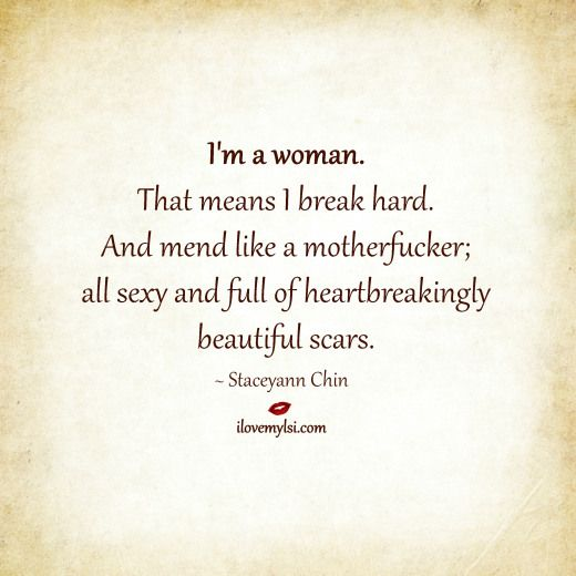 I'm a woman. That means I break hard. And mend like a motherfucker; all sexy and full of heartbreakingly beautiful scars. ~ Staceyann Chin