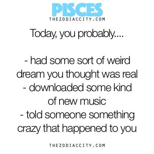 Pisces, Today You Probably….