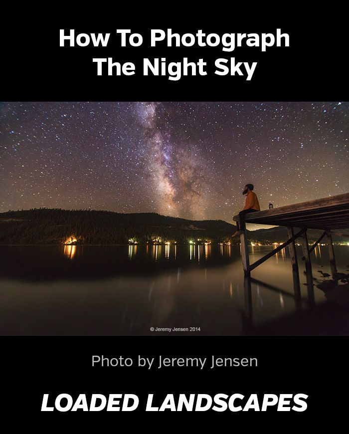 How To Photograph The Night Sky #nightphotography #landscapephotography #photographytips