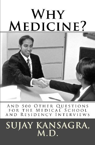 Why Medicine?: And 500 Other Questions for the Medical School and Residency Interviews by Sujay Kansagra MD,http://www.amazon.com/dp/1479286346/ref=cm_sw_r_pi_dp_MXresb1NDR6H66BZ