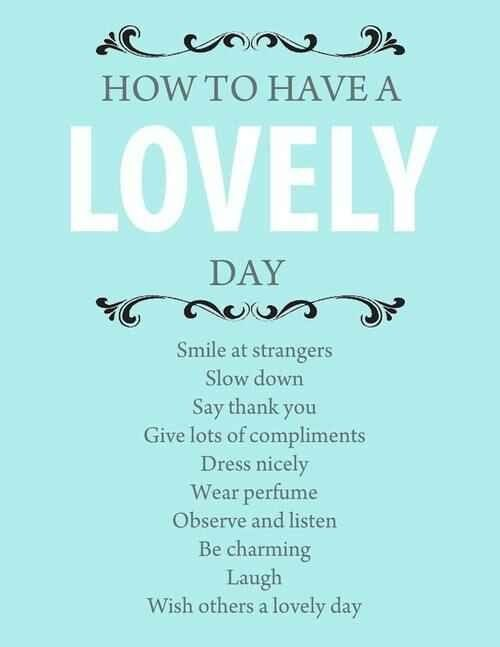 How to have a lovely day. I agree with most of this, but