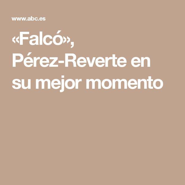 Ejemplo de Crítica Periodística. «Falcó», Pérez-Reverte en su mejor momento