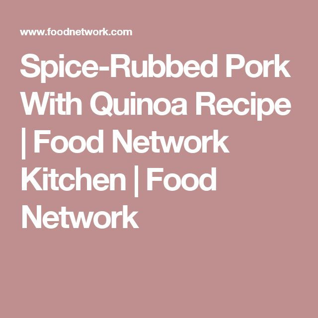 The 25 best quinoa recipe food network ideas on pinterest spice rubbed pork with quinoa forumfinder Gallery
