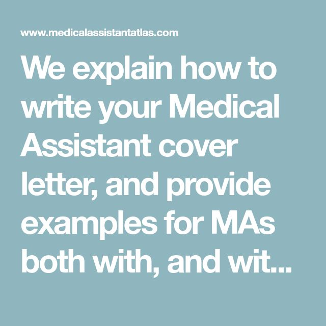 We explain how to write your Medical Assistant cover letter, and provide examples for MAs both with, and without, experience.