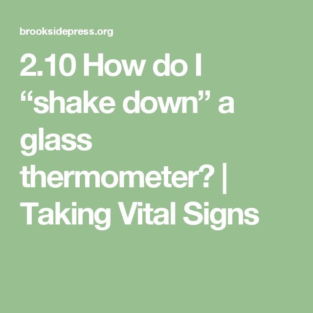 """2.10 How do I """"shake down"""" a glass thermometer? 