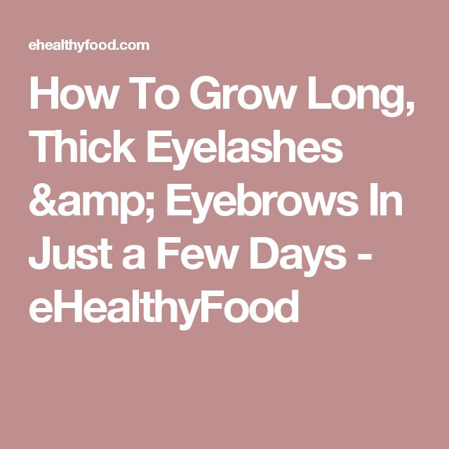 How To Grow Long, Thick Eyelashes & Eyebrows In Just a Few Days - eHealthyFood